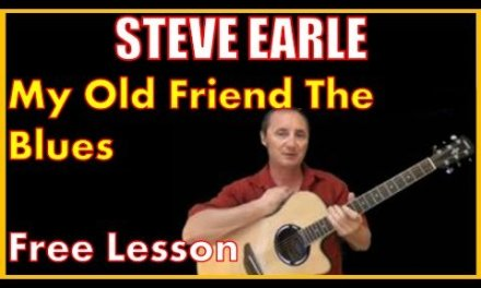 My Old Friend The Blues By Steve Earle – Free Lesson