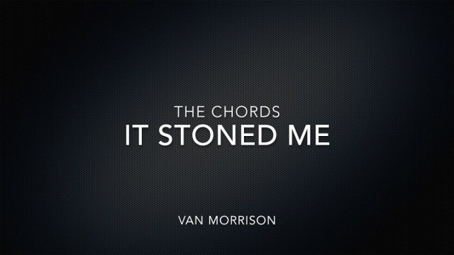 It Stoned Me By Van Morrison The Chords Practice The Guitar