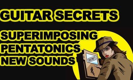 Guitar Secrets Superimposing Pentatonic Scales for new sounds – Major & Minor
