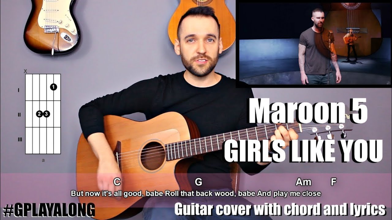 Maroon 5 Girls Like You Guitar Cover With Lyrics And Chords
