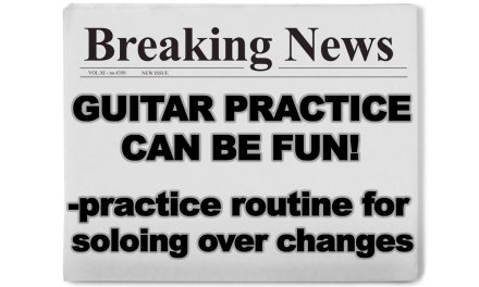 Guitar Practice Routine & Techniques for soloing and jamming over chord changes – makes practice fun