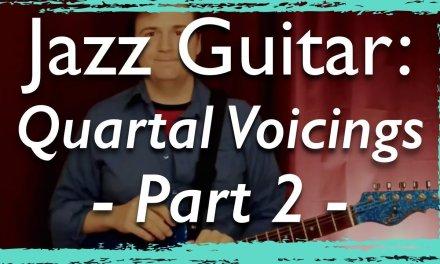 Jazz Guitar: Quartal Voicings – Part 2 – Modern Jazz Guitar Chords