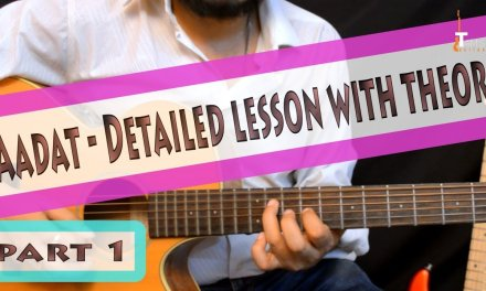 Aadat (Jal) guitar lesson – Detailed lesson in Hindi Part I