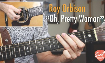 """How to Play """"Oh, Pretty Woman"""" By Roy Orbison – Guitar Tutorial"""