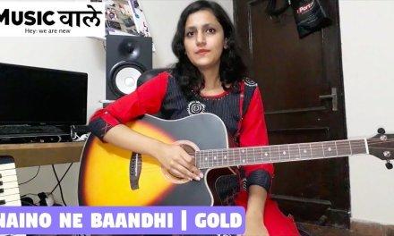 Naino Ne Baandhi Guitar Lesson | Easy Guitar Chords | Gold (2018) | Music Wale