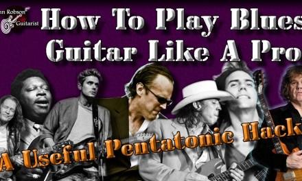 How To Play Blues Guitar Like A Pro – A Useful Pentatonic Hack