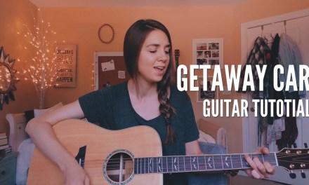 Getaway Car  – Taylor Swift   Guitar Tutorial