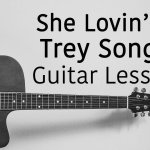 She Lovin' It – Trey Songz – Guitar Lesson Tutorial