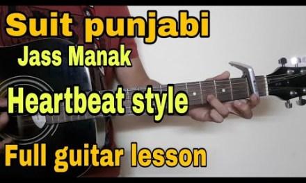 Suit Punajbi Full guitar lesson – Jass Manak-Heartbeat strumming-Step by Step progression