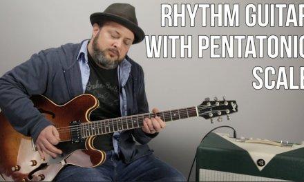 Playing Rhythm Guitar Using The Pentatonic Scale – Blues Rock Rhythm
