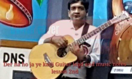 Der na ho ja ye kahi Guitar lead and music notes lesson 2nd