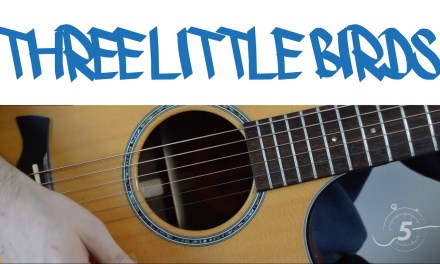 """Easy Guitar Lesson – """"Three Little Birds"""" by Bob Marley – Chords, Strumming Pattern and Lead"""