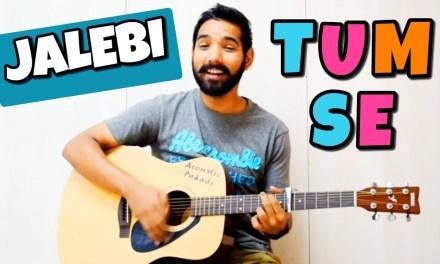 Tum Se Guitar Chords Lesson | Jalebi |