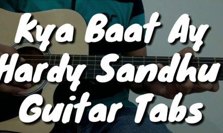 Kya Baat Ay – Hardy Sandhu    Guitar Tabs / Instrumental    Guitar Cover    Punjabi Song 2k18