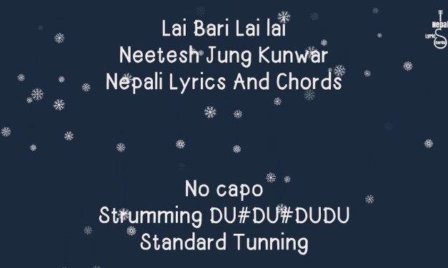 Lai bari lai lai – Neetesh Jung Kunwar   Nepali Lyrics And Chords   Guitar Lesson   Tutorial  