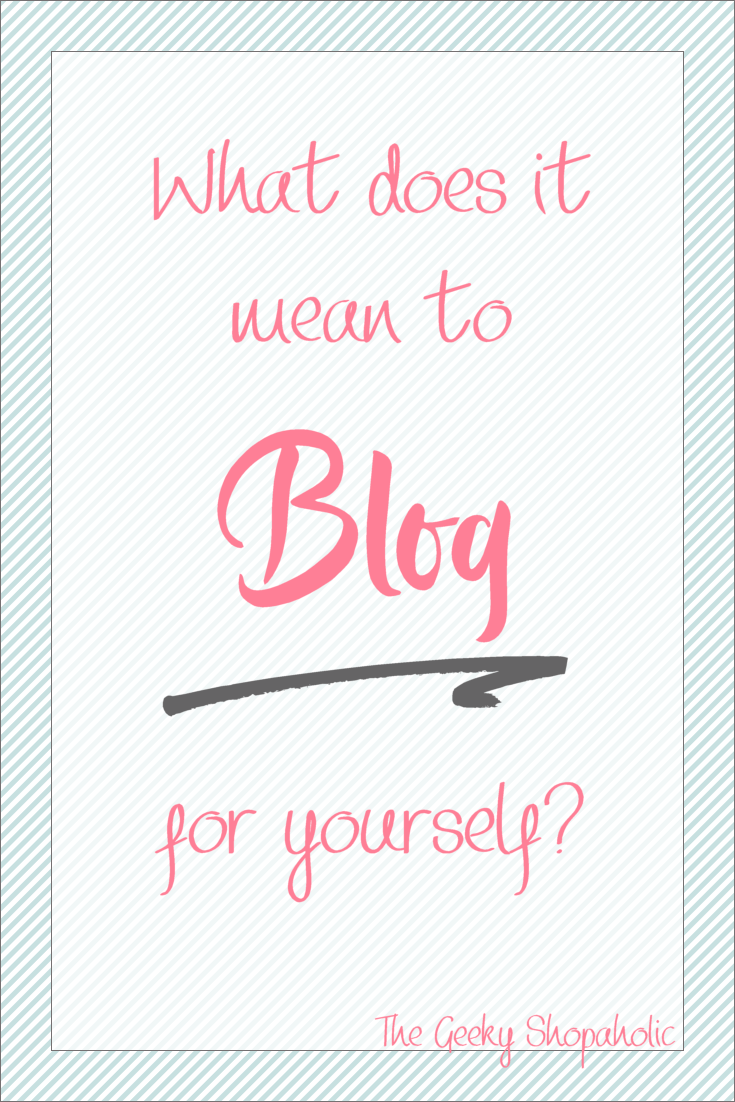 WHAT DOES IT MEAN TO BLOG FOR YOURSELF?