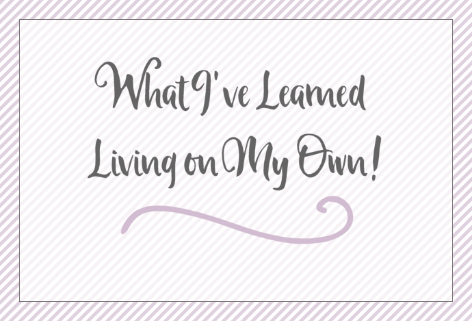 WHAT I'VE LEARNED LIVING ON MY OWN