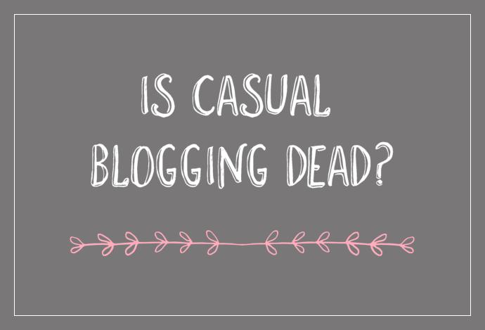 Is casual blogging dead?
