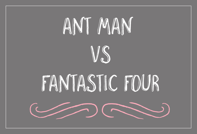 Ant Man vs. Fantastic Four