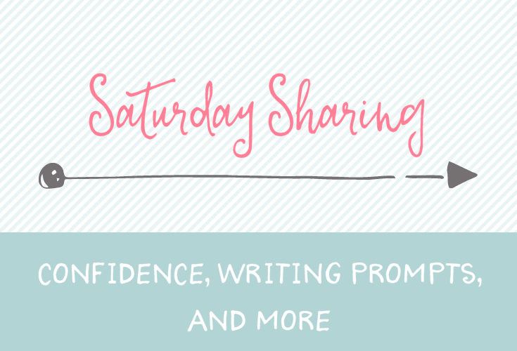 Saturday Sharing - confidence, writing prompts, and more