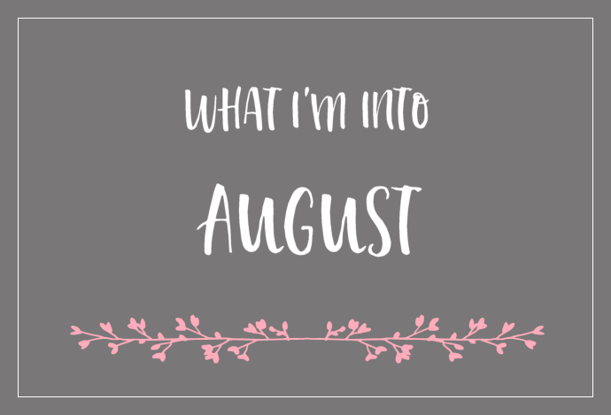 What I'm Into – August 2016