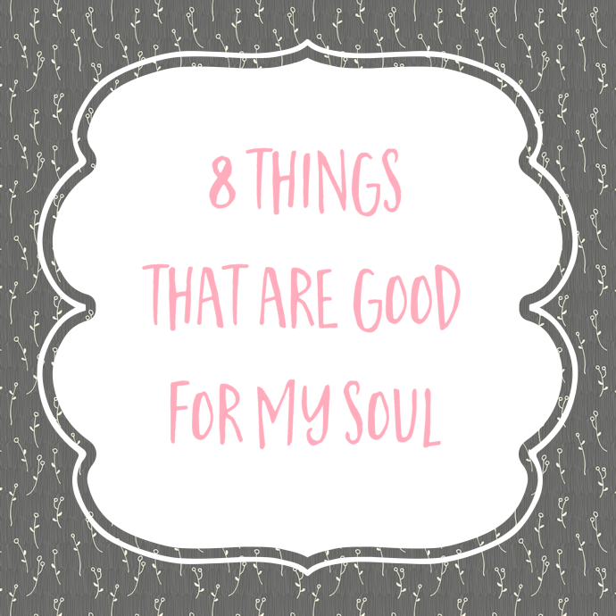 8 things that are good for my soul