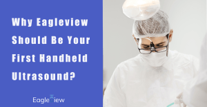 Why Eagleview should be your first handheld ultrasound