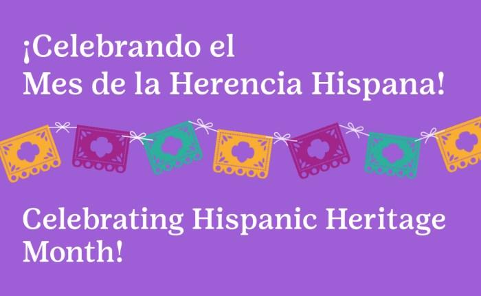 Celebrating Hispanic Heritage Month | Celebrando Mes de la Herencia Hispana