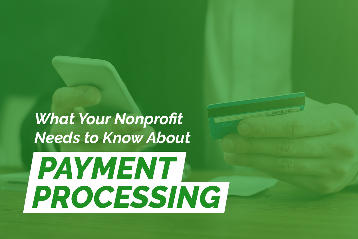 What Your Nonprofit Needs to Know About Payment Processing