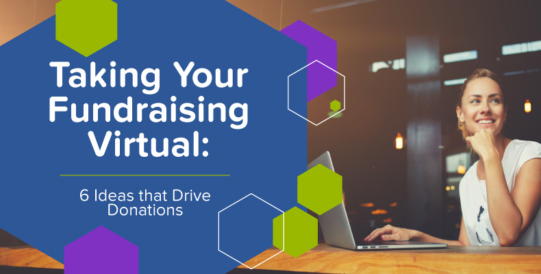 Taking Your Fundraising Virtual: 6 Ideas that Drive Donations