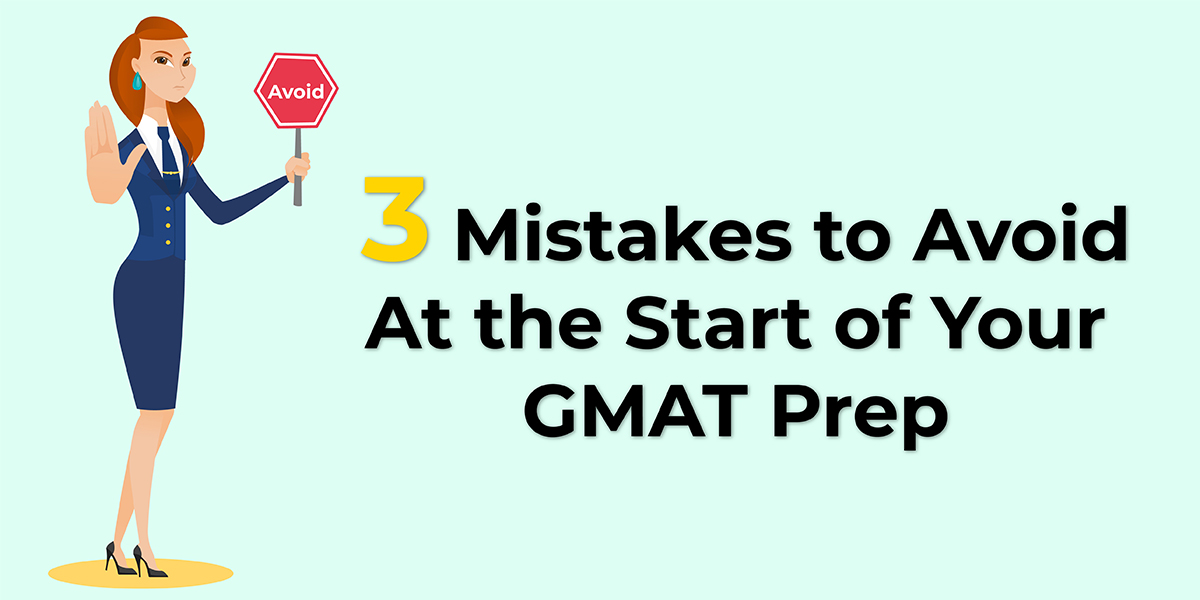 3 Mistakes That You Should Avoid at the Start of Your GMAT Prep
