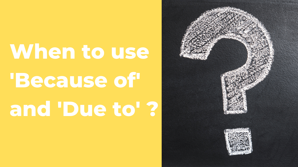When to Use 'Because of' and 'Due to' ?