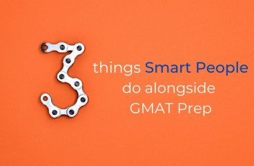 3 Things Smart People Do Alongside GMAT Prep