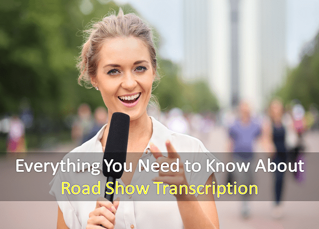 Everything You Need to Know About Road Show Transcription