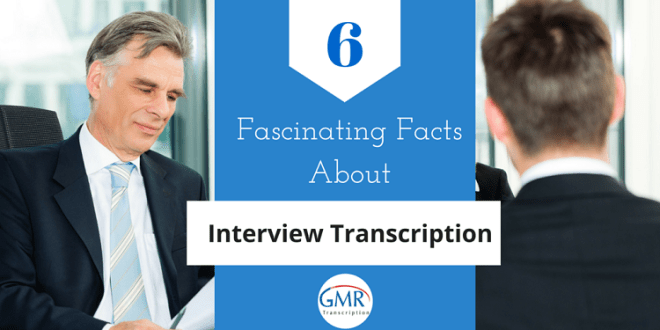 Fascinating Facts About Interview Transcription