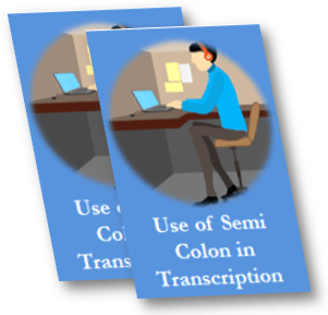 Use of Semi Colon in Transcription