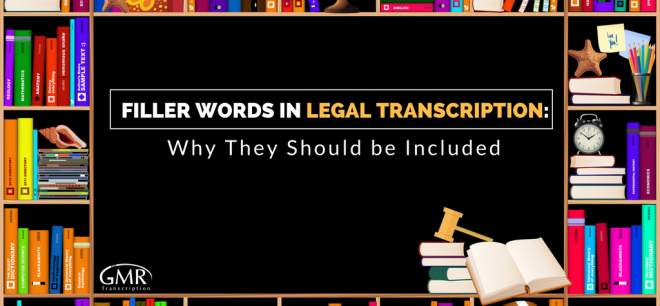 Filler Words in Legal Transcription- Why They Should be Included