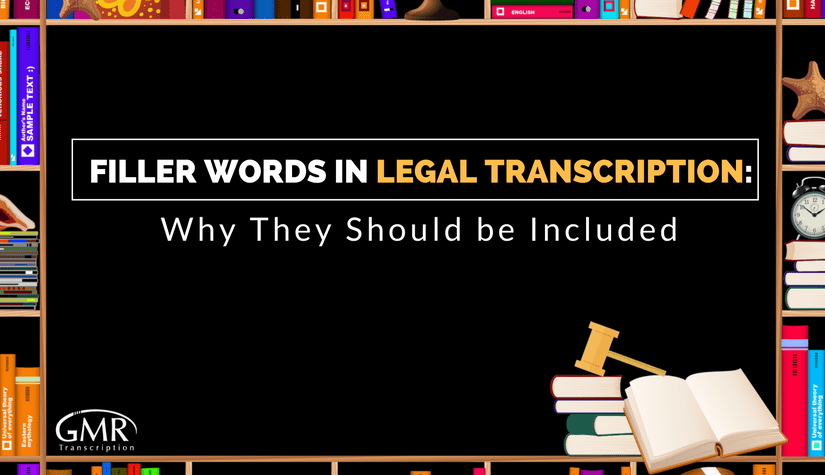 Filler Words in Legal Transcription: Why They Should be Included