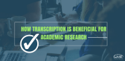 How Transcription Is Beneficial for Academic Research