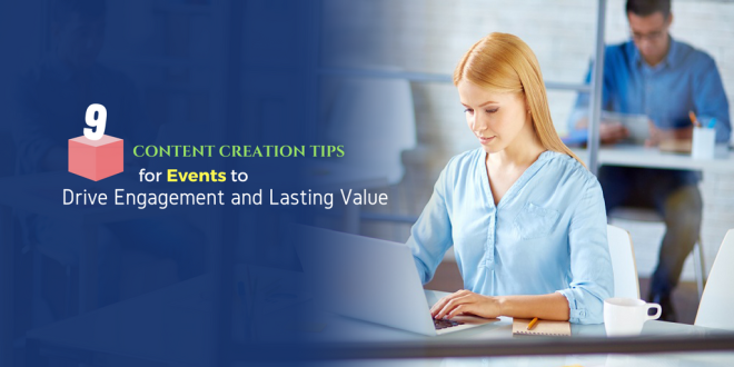 Content Creation Tips for Events to Drive Engagement and Lasting Value