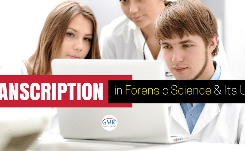 Transcription in Forensic Science & Its Uses