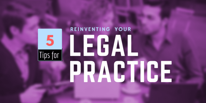 5 Tips for Reinventing Your Legal Practice