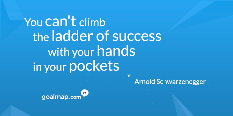You can't clim the ladder of success <ith your hands in your pockets