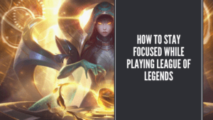 HOW-TO-STAY-FOCUSED-WHILE-PLAYING-LEAGUE-OF-LEGENDS-300x169 How to Stay Focused While Playing League of Legends?