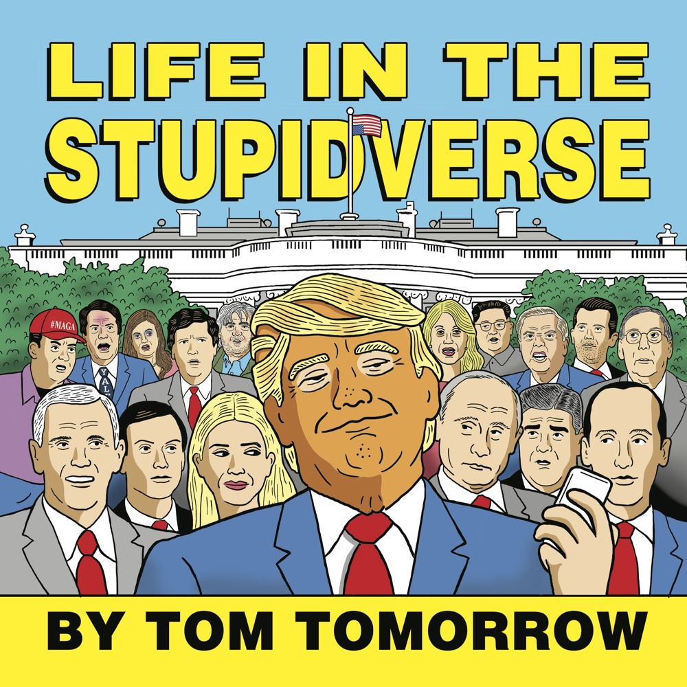 10799126-612c-4568-9ec5-20cb686533db Tom Tomorrow portrays today in LIFE IN THE STUPIDVERSE