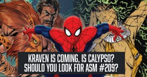 021621A_KravenCalypso-1-300x157 Kraven is Coming, Is Calypso? Should you look for ASM #209?