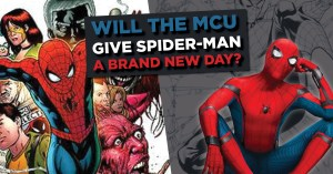 021621A_SpidermanBrandNewDay-300x157 Will the MCU Give Spider-Man a Brand New Day?