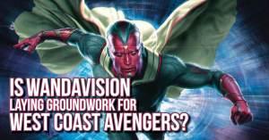 Wandavision-Groundwork-300x157 Is WandaVision Laying Groundwork for West Coast Avengers?