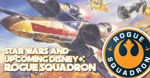 star-wars-and-upcoming-300x157 Star Wars and Upcoming Disney+: Rogue Squadron