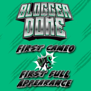 Blogger-Dome-Cameo.1st-Blog-1-300x300 Blogger Dome: Cameos vs First Full Appearances